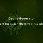 Ozone Generator: Meet The Super Effective Virus Killer